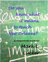 http://www.barnesandnoble.com/w/do-you-know-what-it-means-to-teach-new-orleans-mark-l-lucker/1123137477?ean=9781522704799